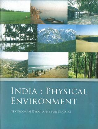 INDIA PHYSICAL ENVIRONMENT - TEXTBOOK IN GEOGRAPHY FOR CLASS - 11