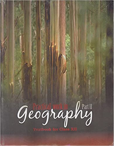 PRACTICAL WORK IN GEOGRAPHY PART - 2 TEXTBOOK FOR CLASS - 12