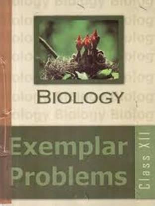 BIOLOGY EXEMPLAR BIOLOGY CLASS 12 NCERT