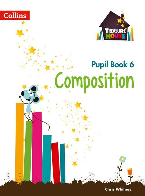 TREASURE HOUSE - COMPOSITION YEAR 6 PUPIL BOOK