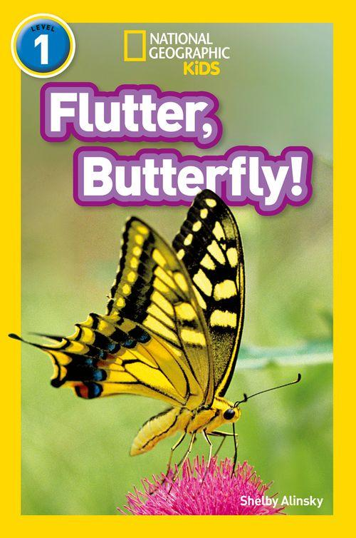 NATIONAL GEOGRAPHIC READERS - FLUTTER, BUTTERFLY!: LEVEL 1