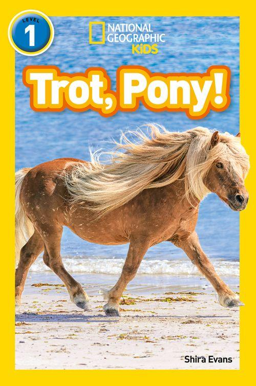 NATIONAL GEOGRAPHIC READERS - TROT, PONY! : LEVEL 1