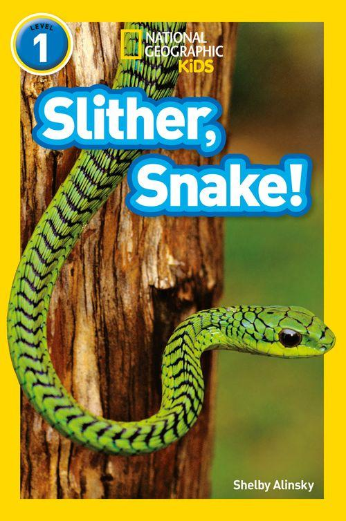 National Geographic Readers - Slither, Snake!: Level 1