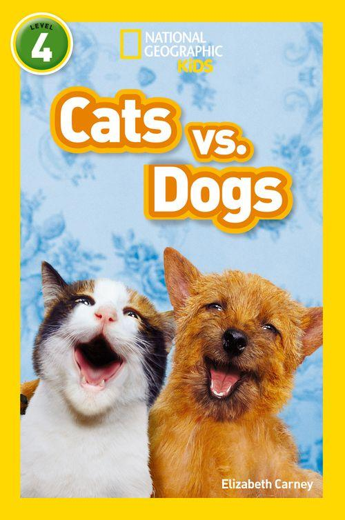NATIONAL GEOGRAPHIC READERS - CATS VS. DOGS : LEVEL 4