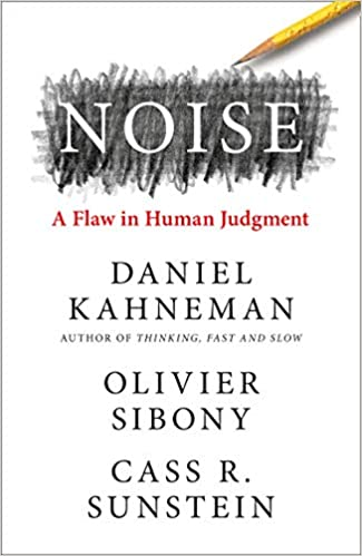 Noise: The new book from the authors of 'Thinking, Fast and Slow' and 'Nudge
