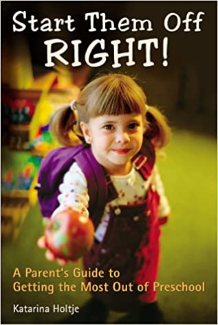 Start Them Off Right!: A Parent's Guide to Getting the Most Out of Preschool