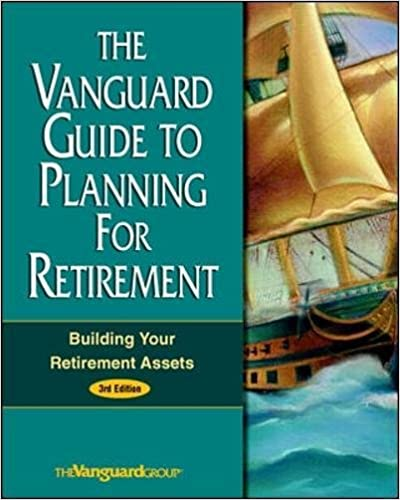 The Vanguard Guide to Planning for Retirement: Building Your Retirement Assets