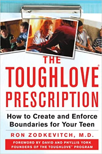 The Toughlove Prescription: How to Create and Enforce Boundaries for Your Teen