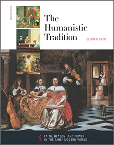 The Humanistic Tradition : Faith, Reason, and Power in the Early Modern World