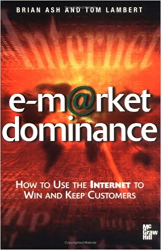 e-Market Dominance: How to Use the Internet to Win & Keep Customers