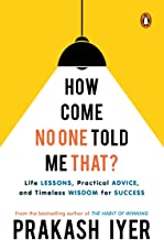 HOW COME NO ONE TOLD ME THAT?: LIFE LESSONS, PRACTICAL ADVICE AND TIMELESS WISDOM FOR SUCCESS   LATEST SELF HELP BOOK BY THE BESTSELLING AUTHOR OF THE HABIT OF WINNING
