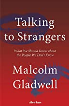 TALKING TO STRANGERS:WHAT WE SHOULD KNOW ABOUT THE PEOPLE WE DON'T KNO
