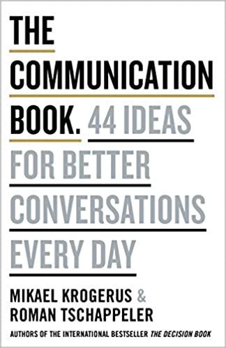 The Communication Book - 44 Ideas For Better Conversations Every Day