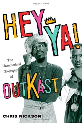Hey Ya!: The Unauthorized Biography of Outkast