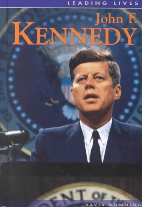 LEADING LIVES: JOHN F KENNEDY