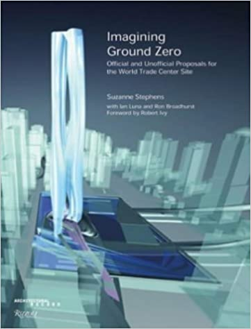 Imagining Ground Zero: Official and Unofficial Proposals for the World Trade Central Site