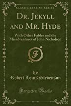 DR. JEKYLL AND MR. HYDE: WITH OTHER FABLES AND THE MISADVENTURES OF JOHN NICHOLSON