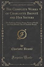 THE COMPLETE WORKS OF CHARLOTTE BRONTE AND HER SISTERS