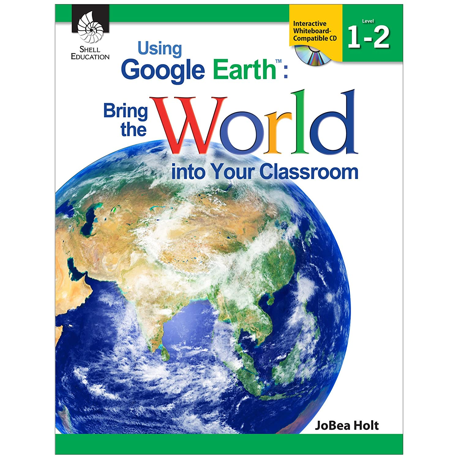 Using Google Earth : Bring the World into Your Classroom Levels 1-2