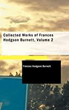 COLLECTED WORKS OF FRANCES HODGSON BURNETT, VOLUME 2