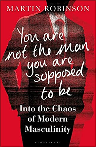 You Are Not the Man You Are Supposed to Be: Into the Chaos of Modern Masculinity