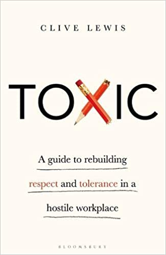 Toxic: A Guide to Rebuilding Respect and Tolerance in a Hostile Workplace
