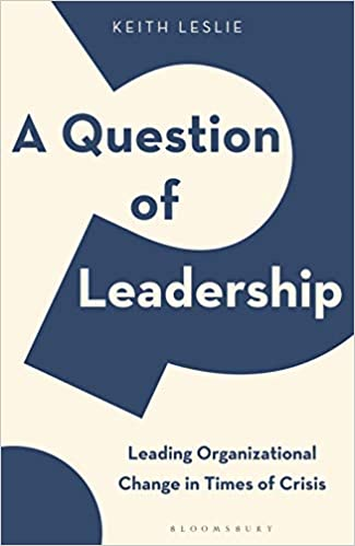A Question of Leadership: Leading Organizational Change in Times of Crisis