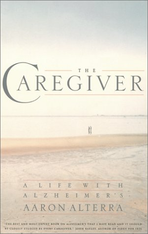 The Caregiver, The: A Life with Alzheimer's