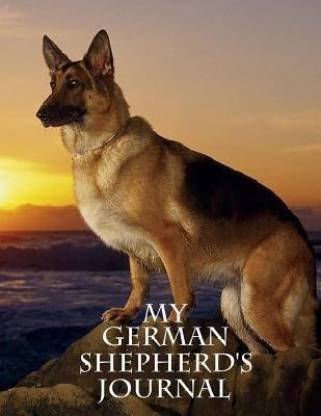 MY GERMAN SHEPHERD'S JOURNAL: BUILDING MEMORIES ONE DAY AT A TIME