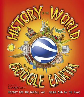 History of the World with Google Earth : History for the Digital Age - Online and on the Page