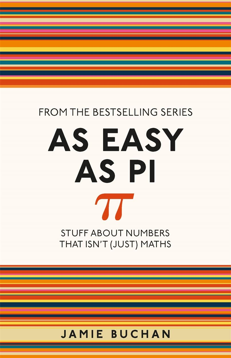 As Easy As Pi: Stuff about numbers that isn't (just) maths (I Used to Know That ...)