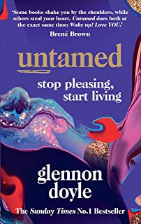 Untamed: Stop pleasing, start living: Stop Pleasing, Start Living: THE NO.1 SUNDAY TIMES BESTSELLER