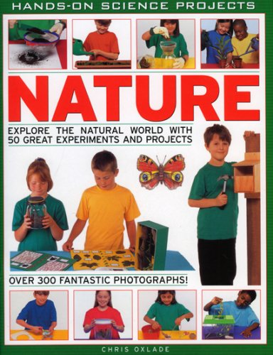 NATURE: EXPLORE THE NATURAL WORLD WITH 50 GREAT EXPERIMENTS AND PROJECTS