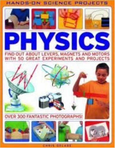 Physics: Find Out About Levers, Magnets and Motors with 50 Great Experiments and Projects