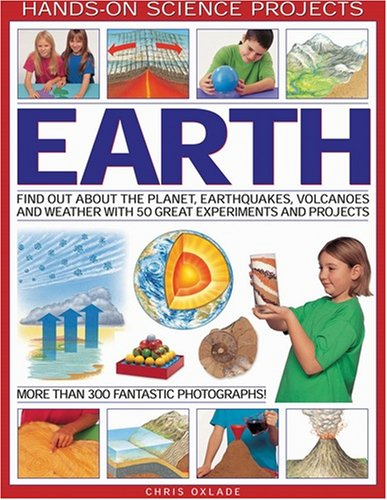 EARTH: FIND OUT ABOUT THE PLANET, VOLCANOES, EARTHQUAKES AND THE WEATHER WITH 50 GREAT EXPERIMENTS AND PROJECTS