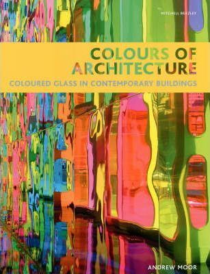 Colours of Architecture: Coloured Glass in Contemporary Buildings