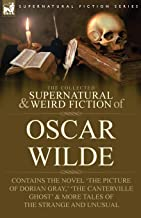 THE COLLECTED SUPERNATURAL & WEIRD FICTION OF OSCAR WILDE-INCLUDES THE NOVEL 'THE PICTURE OF DORIAN GRAY