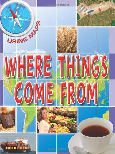 WHERE THINGS COME FROM (USING MAPS)