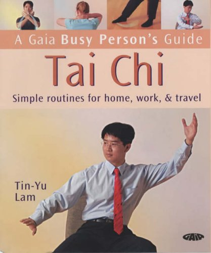 Tai Chi: Simple Routines for Home, Work and Travel