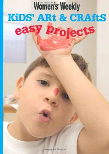 KIDS' ART & CRAFTS: EASY PROJECTS (AUSTRALIAN WOMENS WEEKLY KIDS)