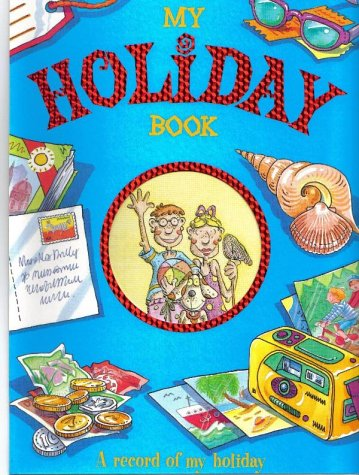 MY HOLIDAY: A RECORD OF MY HOLIDAY