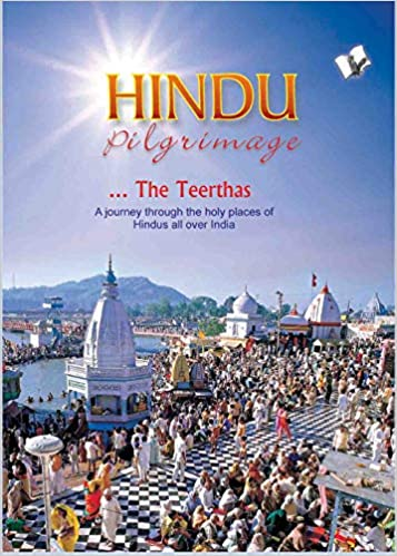 HINDU PRILGRIMAGE: A JOURNEY THROUGH THE HOLY PLACES OF HINDUS ALL OVER INDIA