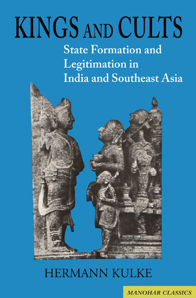 Kings and Cults: State Formation and Legitimation in India and Southeast Asia