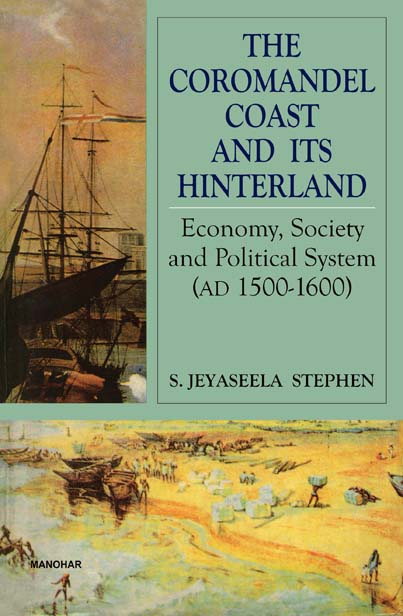 The Coromandel Coast and its Hinterland: Economy, Society and Political System (AD. 1500-1600)