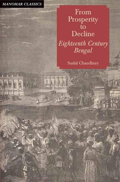 From Prosperity to Decline Eighteenth Century Bengal