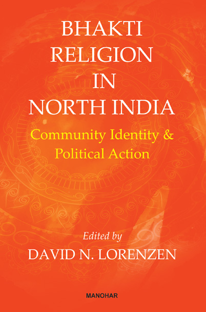 Bhakti Religion in North India: Community, Identity and Political Action