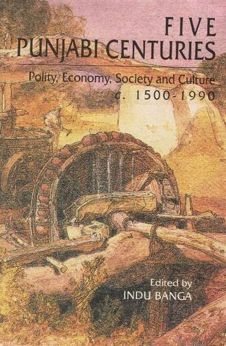 Five Punjabi Centuries: Polity, Economy, Society and Culture C.1500-1990: Essays For J.S. Grewal
