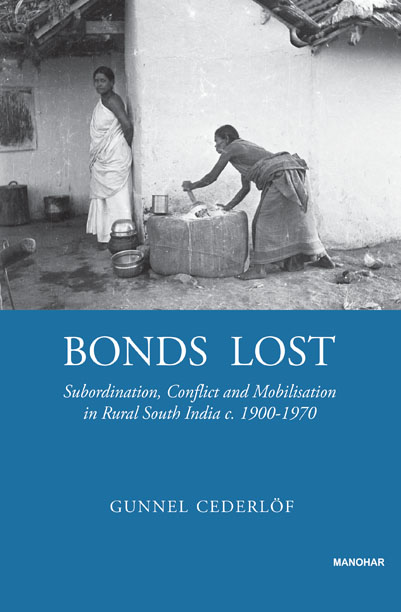 Bonds Lost: Subordination, Conflict and Mobilisation in Rural South India c.1900-1970