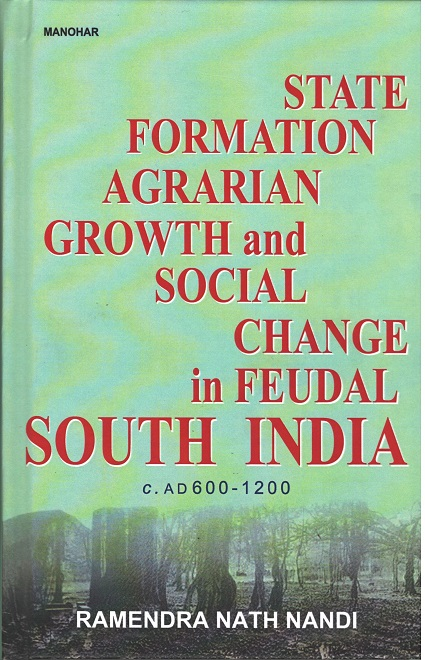 State Formation, Agrarian Growth and Social Change in Feudal South India: C. AD 600-1200