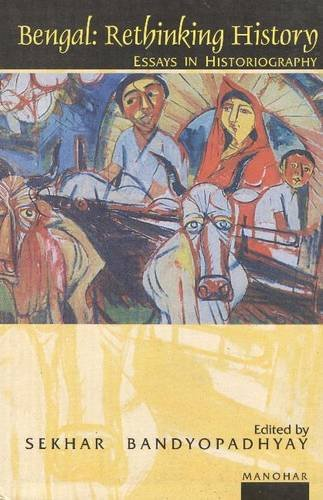 BENGAL: RETHINKING HISTORY: ESSAYS IN HISTORIOGRAPHY